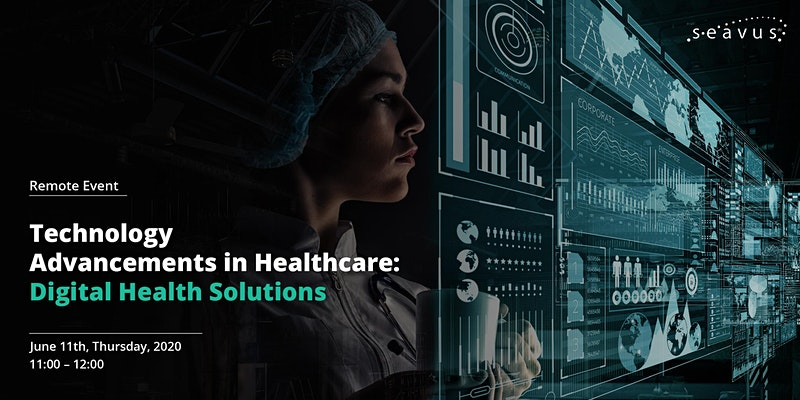 Remote event: Technology Advancements in Healthcare - Digital Health Solutions